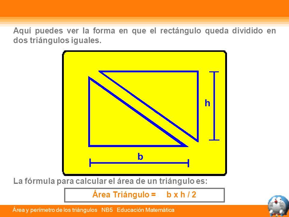 Aquí puedes ver la forma en que el rectángulo queda dividido en dos triángulos iguales. La fórmula para calcular el área de un triángulo es: h b Área