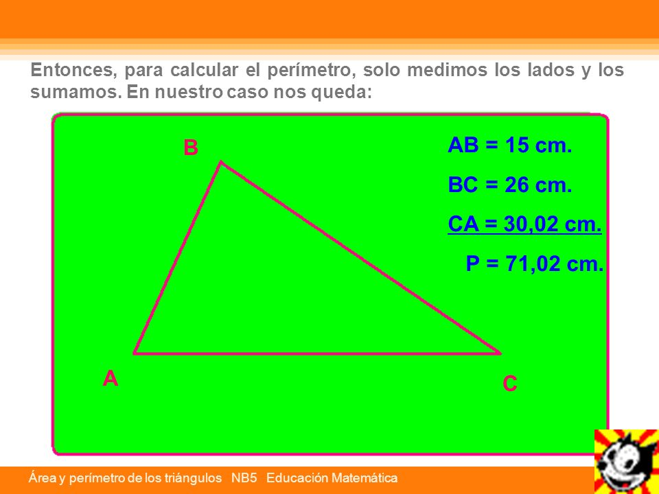 Área y perímetro de los triángulos NB5 Educación Matemática Entonces, para calcular el perímetro, solo medimos los lados y los sumamos. En nuestro cas