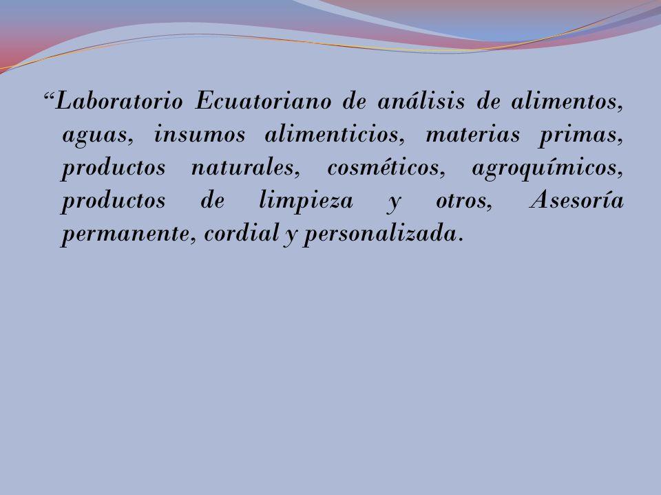 Laboratorio Ecuatoriano de análisis de alimentos, aguas, insumos alimenticios, materias primas, productos naturales, cosméticos, agroquímicos, productos de limpieza y otros, Asesoría permanente, cordial y personalizada.