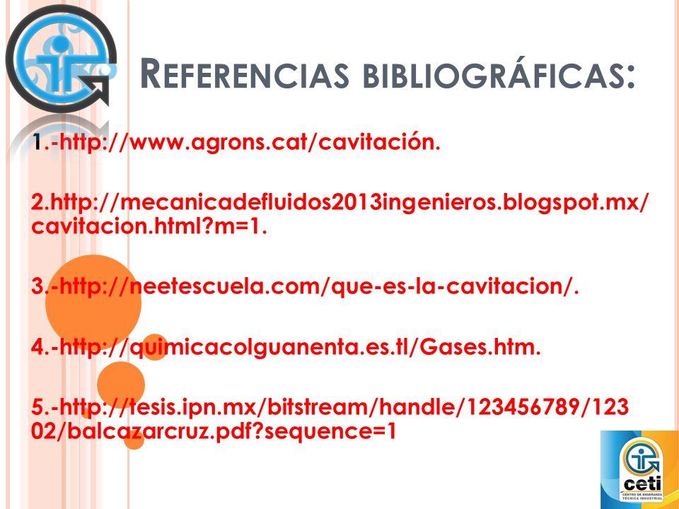 R EFERENCIAS BIBLIOGRÁFICAS : 1.-http://www.agrons.cat/cavitación.