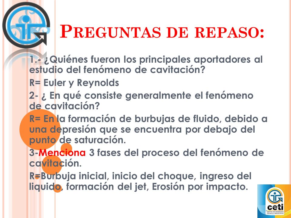 P REGUNTAS DE REPASO : 1.- ¿Quiénes fueron los principales aportadores al estudio del fenómeno de cavitación.