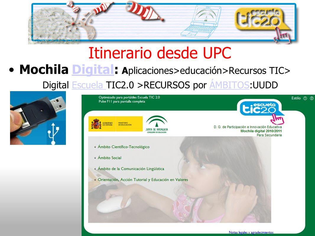 Itinerario desde UPC Mochila Digital: Aplicaciones>educación>Recursos TIC>Digital Digital Escuela TIC2.0 >RECURSOS por ÁMBITOS:UUDDEscuela ÁMBITOS