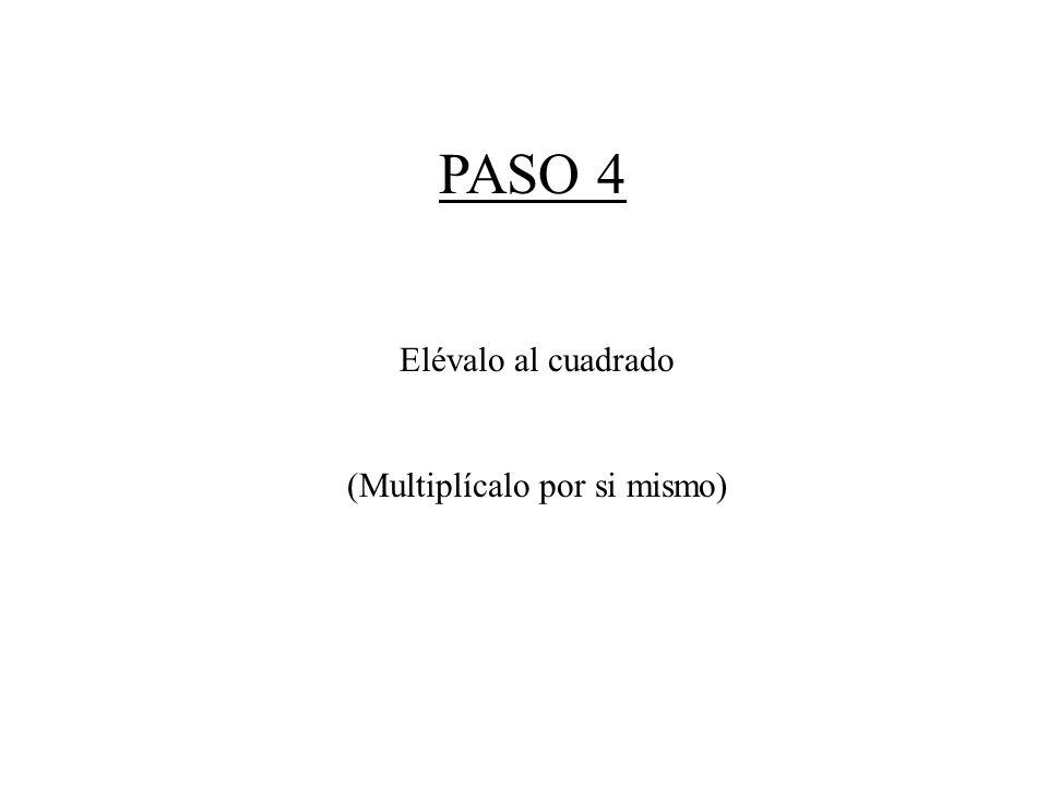 PASO 4 Elévalo al cuadrado (Multiplícalo por si mismo)