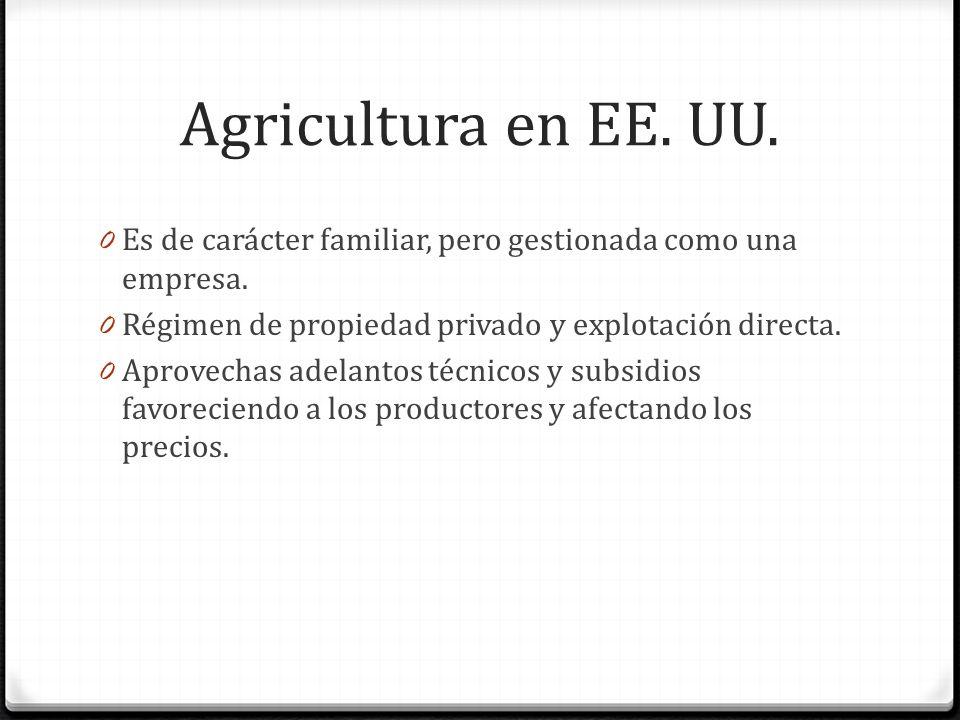 Agricultura en EE.UU. 0 Es de carácter familiar, pero gestionada como una empresa.