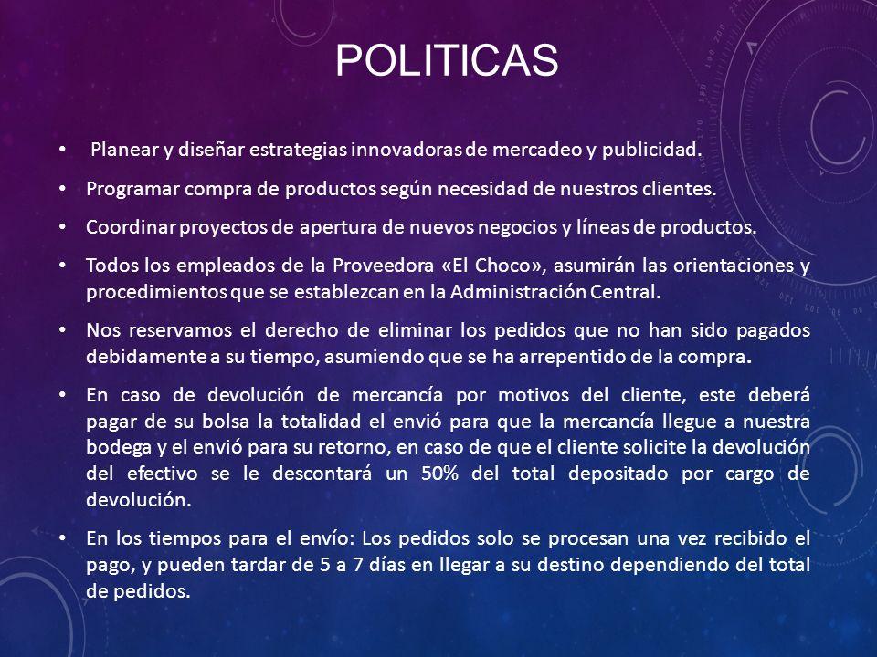 POLITICAS Planear y diseñar estrategias innovadoras de mercadeo y publicidad.
