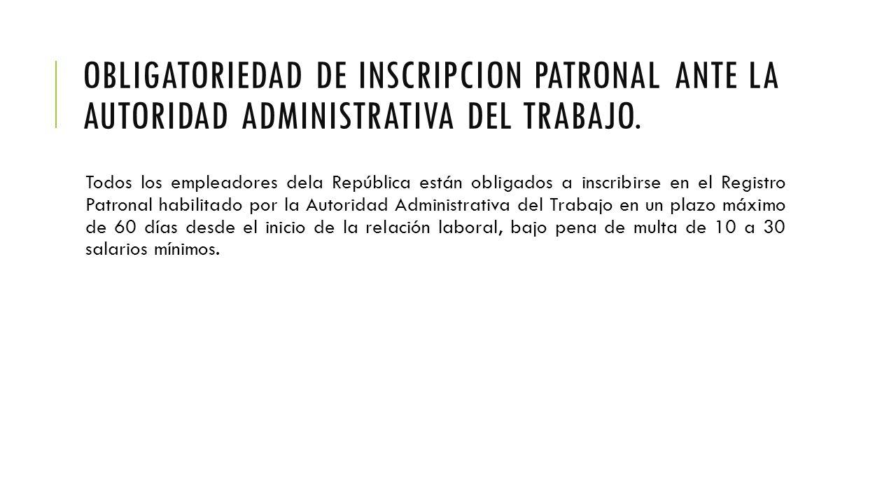OBLIGATORIEDAD DE INSCRIPCION PATRONAL ANTE LA AUTORIDAD ADMINISTRATIVA DEL TRABAJO.