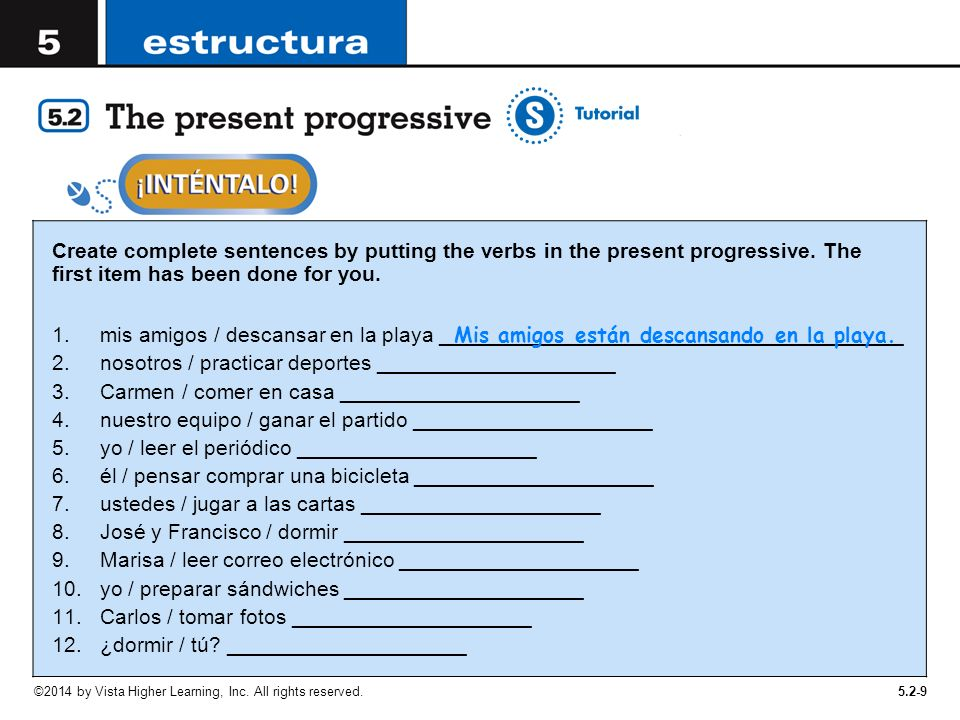5.2-9 Create complete sentences by putting the verbs in the present progressive.