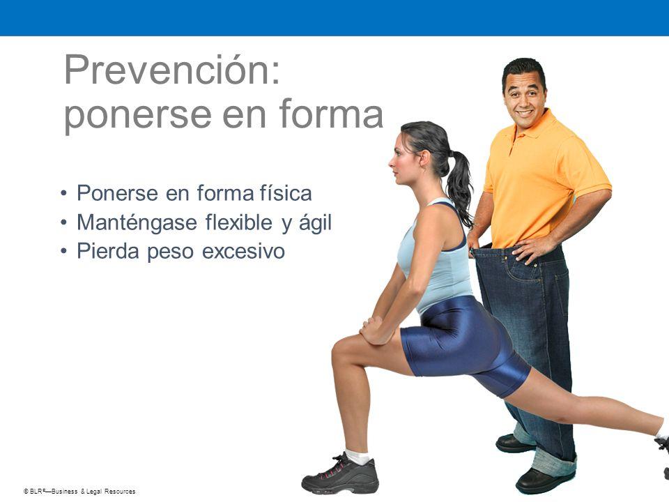 © BLR ® —Business & Legal Resources Prevención: ponerse en forma Ponerse en forma física Manténgase flexible y ágil Pierda peso excesivo