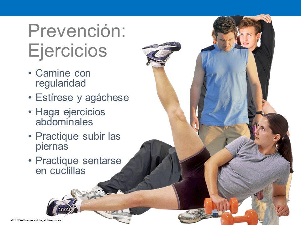 © BLR ® —Business & Legal Resources Prevención: Ejercicios Camine con regularidad Estírese y agáchese Haga ejercicios abdominales Practique subir las