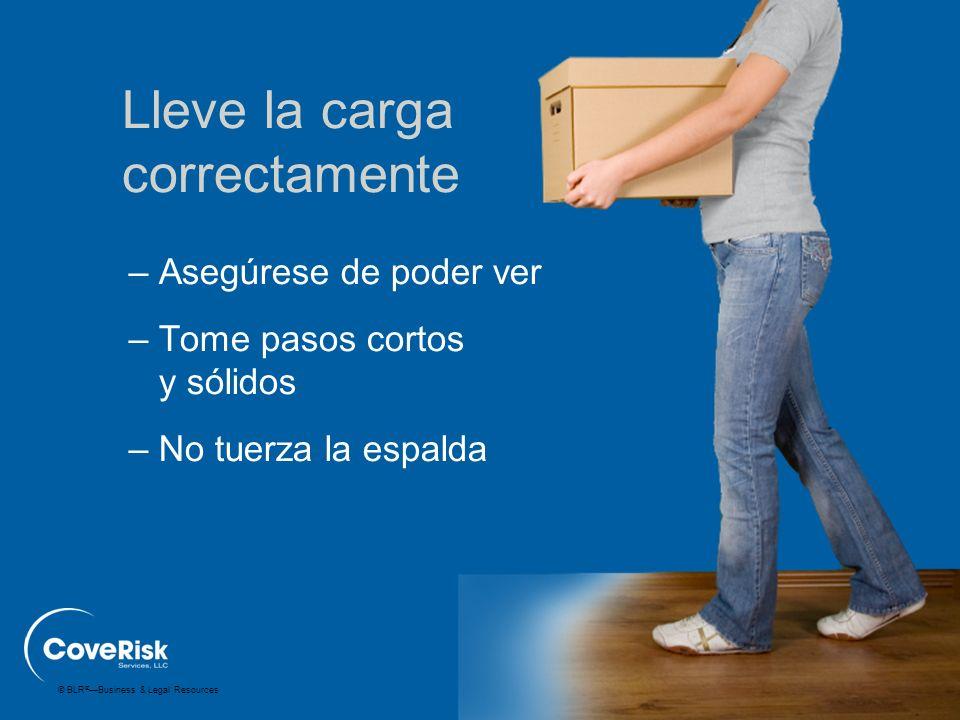 © BLR ® —Business & Legal Resources –Asegúrese de poder ver –Tome pasos cortos y sólidos –No tuerza la espalda Lleve la carga correctamente