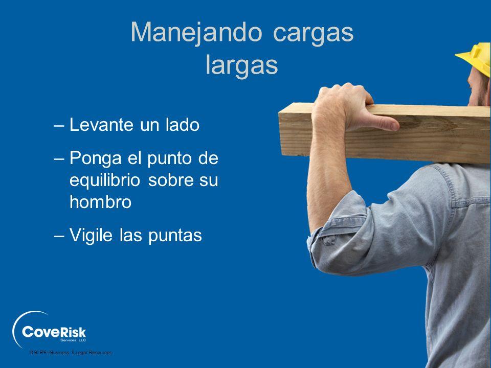 © BLR ® —Business & Legal Resources –Levante un lado –Ponga el punto de equilibrio sobre su hombro –Vigile las puntas Manejando cargas largas