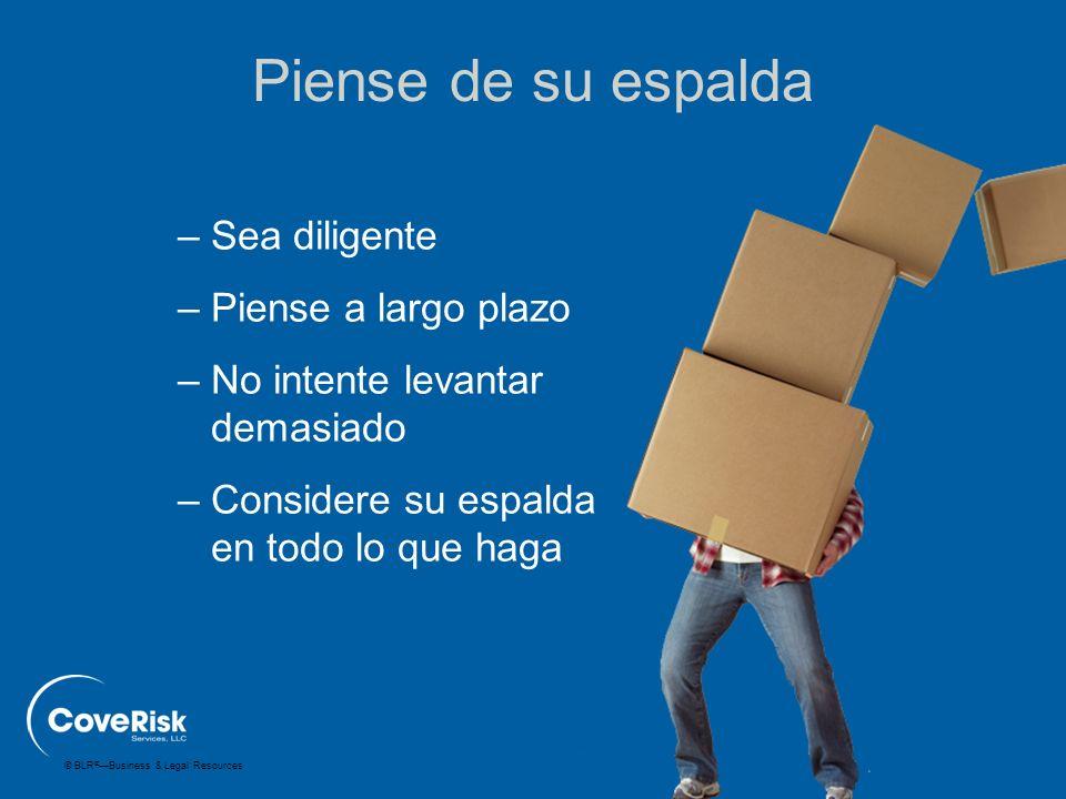 © BLR ® —Business & Legal Resources –Sea diligente –Piense a largo plazo –No intente levantar demasiado –Considere su espalda en todo lo que haga Pien