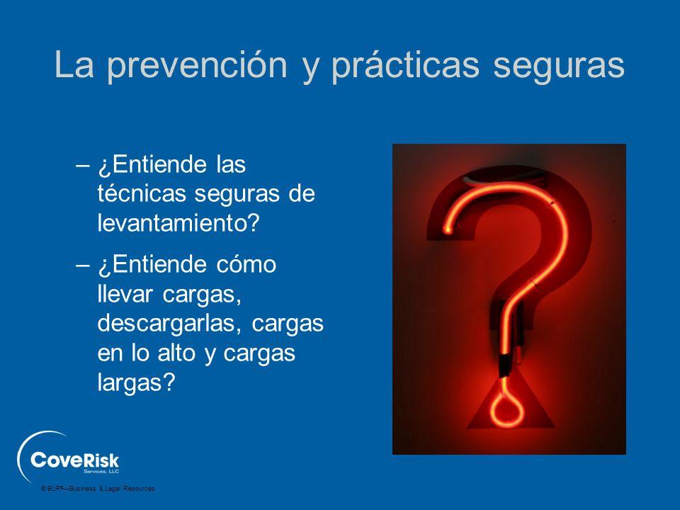 © BLR ® —Business & Legal Resources La prevención y prácticas seguras –¿Entiende las técnicas seguras de levantamiento? –¿Entiende cómo llevar cargas,