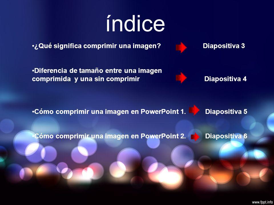 índice ¿Qué significa comprimir una imagen.