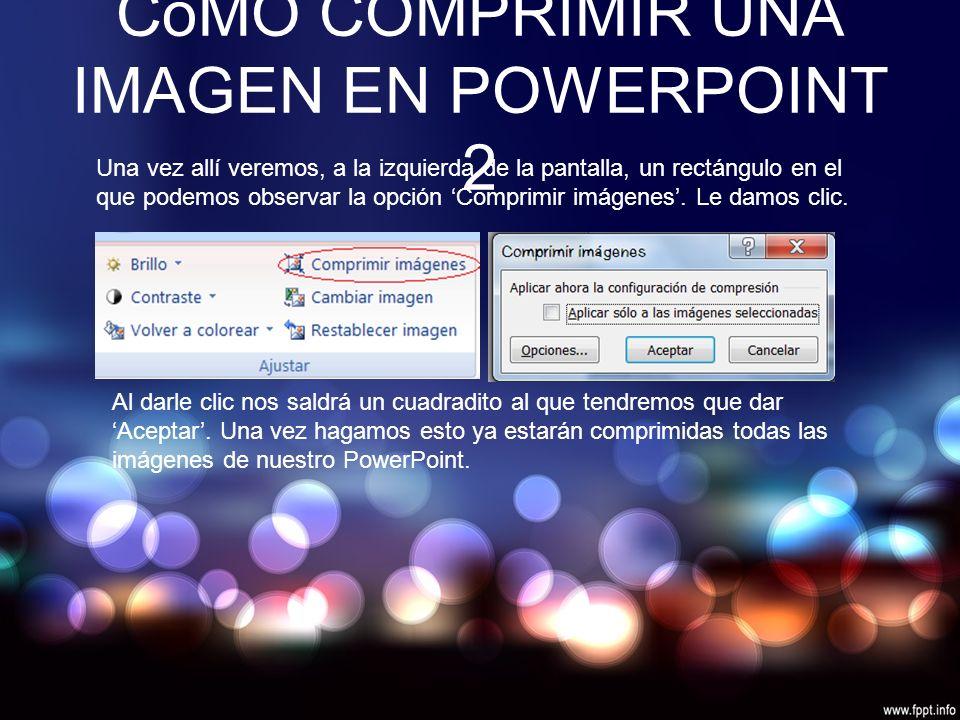 CóMO COMPRIMIR UNA IMAGEN EN POWERPOINT 2 Una vez allí veremos, a la izquierda de la pantalla, un rectángulo en el que podemos observar la opción 'Comprimir imágenes'.