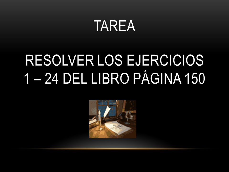 TAREA RESOLVER LOS EJERCICIOS 1 – 24 DEL LIBRO PÁGINA 150
