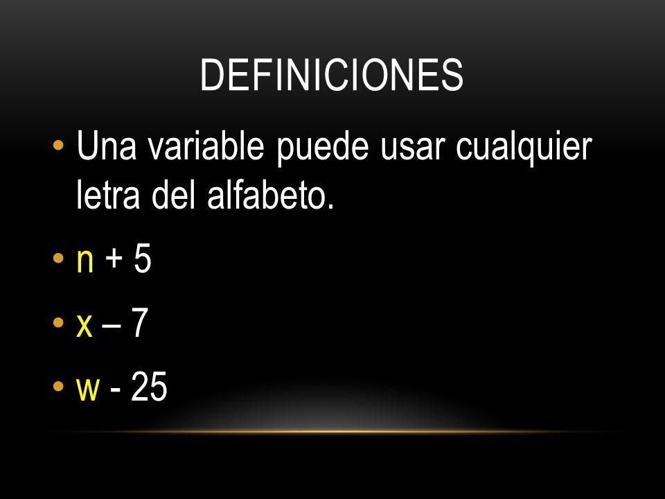 DEFINICIONES Una variable puede usar cualquier letra del alfabeto. n + 5 x – 7 w - 25