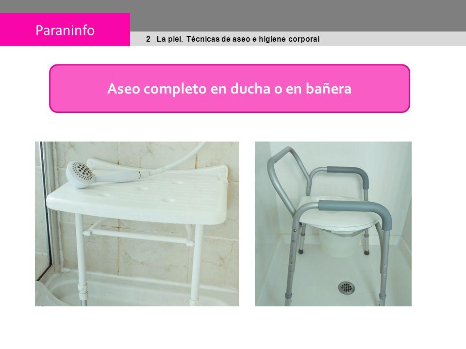 Paraninfo 2 La piel. Técnicas de aseo e higiene corporal Aseo completo en ducha o en bañera