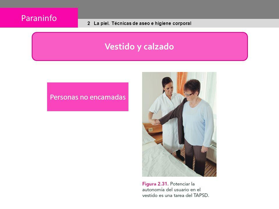Paraninfo 2 La piel. Técnicas de aseo e higiene corporal Vestido y calzado Personas no encamadas