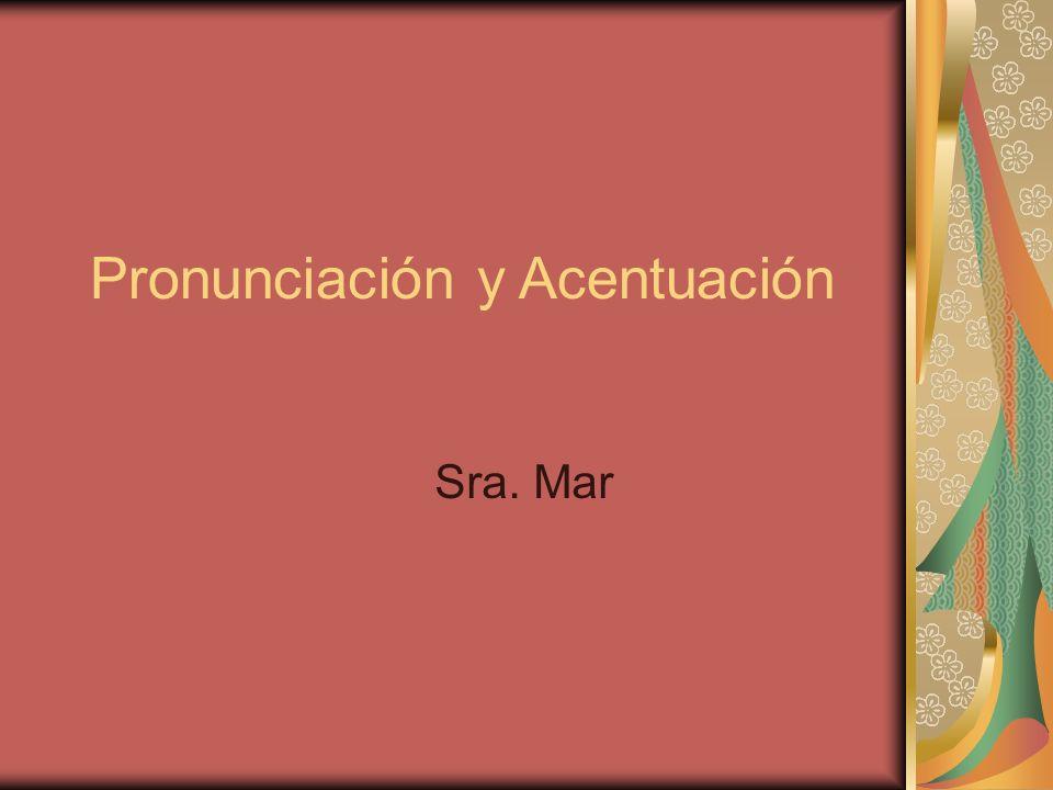 Pronunciación y Acentuación Sra. Mar