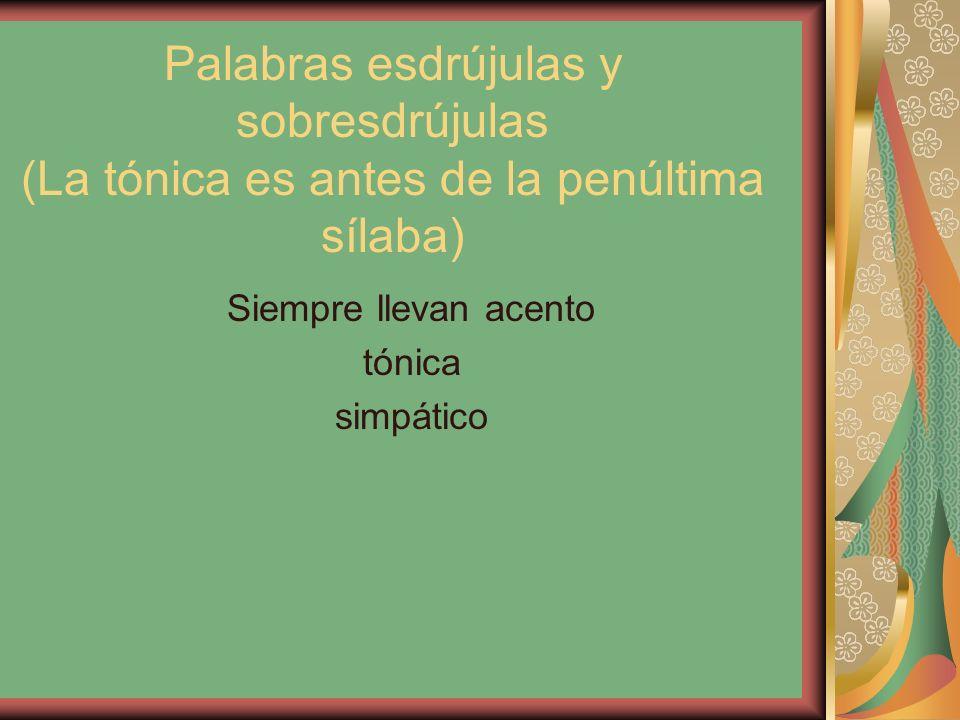 Palabras esdrújulas y sobresdrújulas (La tónica es antes de la penúltima sílaba) Siempre llevan acento tónica simpático