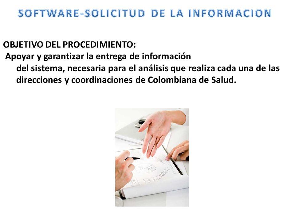 OBJETIVO DEL PROCEDIMIENTO: Apoyar y garantizar la entrega de información del sistema, necesaria para el análisis que realiza cada una de las direcciones y coordinaciones de Colombiana de Salud.