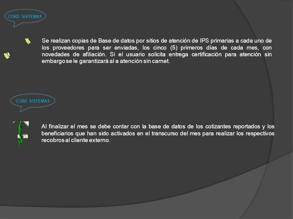Se realizan copias de Base de datos por sitios de atención de IPS primarias a cada uno de los proveedores para ser enviadas, los cinco (5) primeros días de cada mes, con novedades de afiliación.