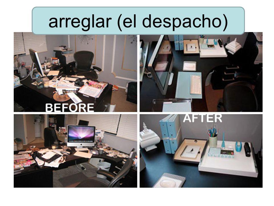 arreglar (el despacho)