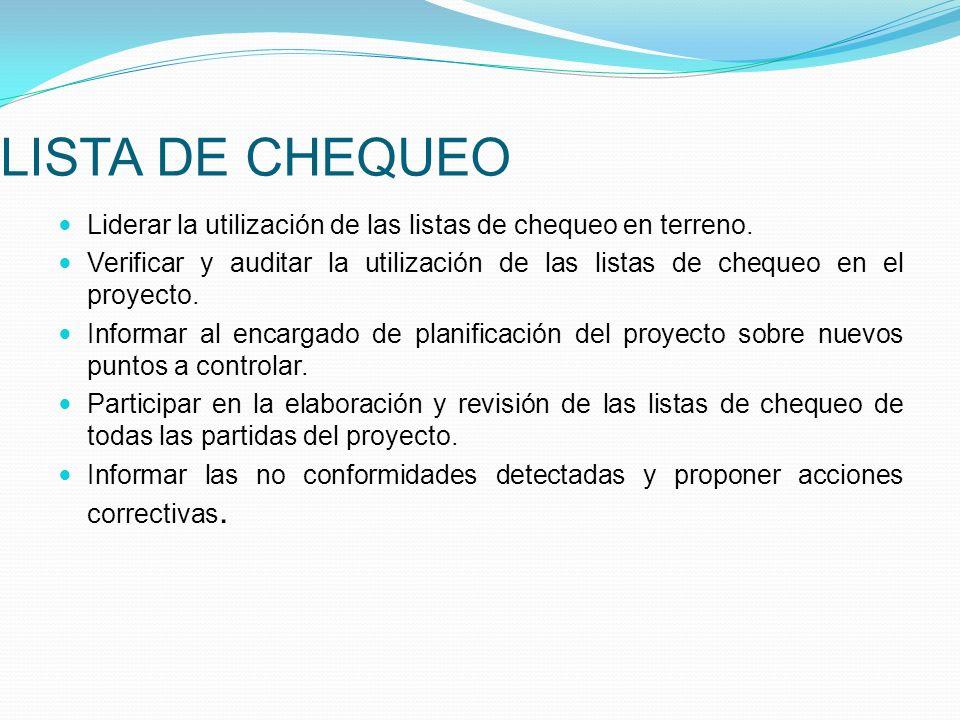 LISTA DE CHEQUEO Liderar la utilización de las listas de chequeo en terreno. Verificar y auditar la utilización de las listas de chequeo en el proyect