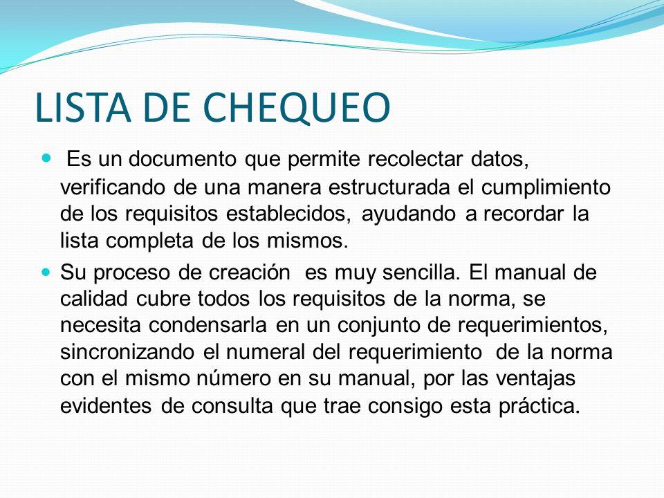 LISTA DE CHEQUEO Es un documento que permite recolectar datos, verificando de una manera estructurada el cumplimiento de los requisitos establecidos,