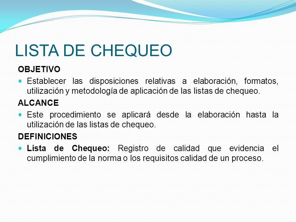LISTA DE CHEQUEO OBJETIVO Establecer las disposiciones relativas a elaboración, formatos, utilización y metodología de aplicación de las listas de che