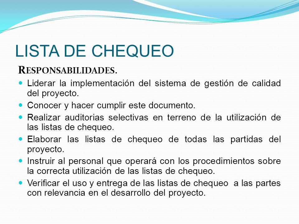 LISTA DE CHEQUEO R ESPONSABILIDADES. Liderar la implementación del sistema de gestión de calidad del proyecto. Conocer y hacer cumplir este documento.