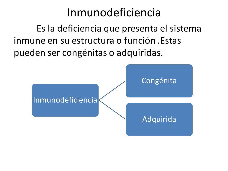 Inmunodeficiencia congénita Se producen por alteraciones durante el desarrollo intrauterino que conducen a la falta o falla de los componentes del sistema inmune.
