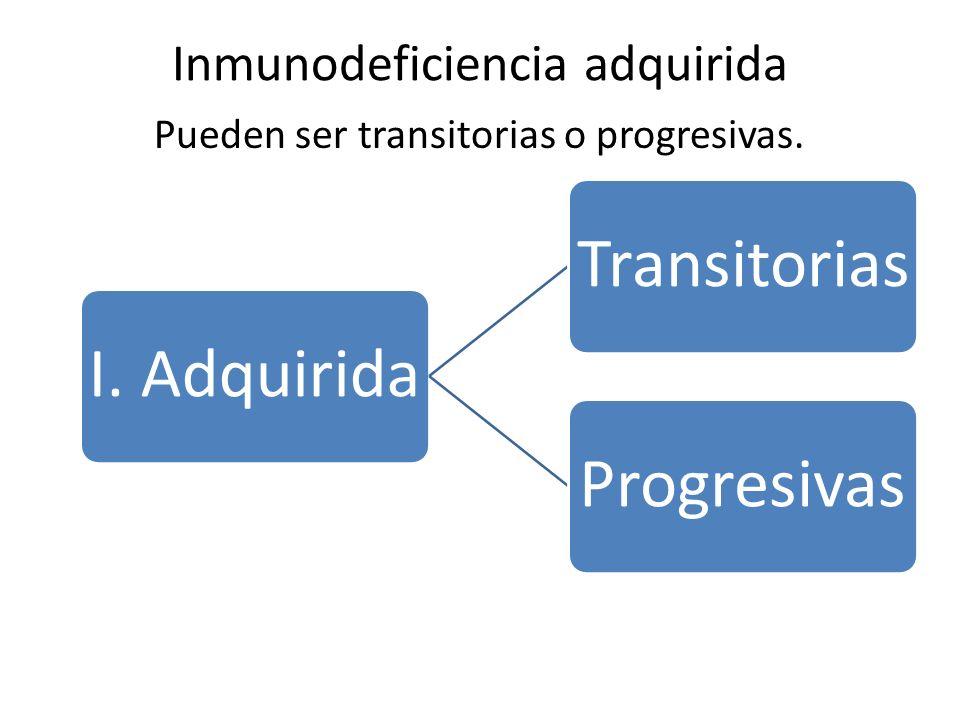 Inmunodeficiencia adquirida Transitoria Corresponden a las deficiencias que se presentan después de infecciones virales o bien como consecuencia de tratamientos inmunodepresores.
