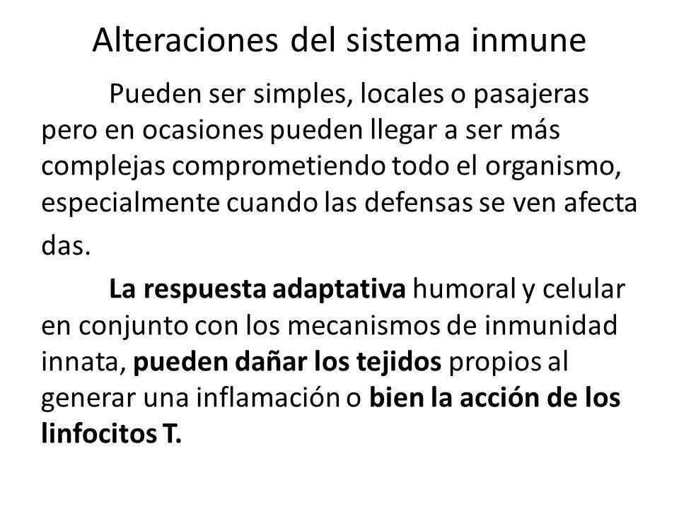 Alteraciones del sistema inmune Pueden ser simples, locales o pasajeras pero en ocasiones pueden llegar a ser más complejas comprometiendo todo el organismo, especialmente cuando las defensas se ven afecta das.