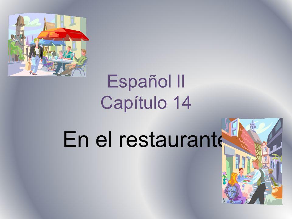 Español II Capítulo 14 En el restaurante