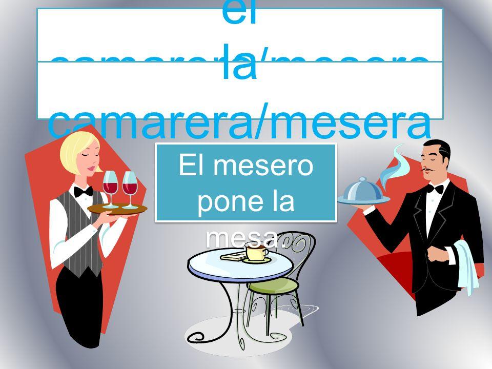 el camarero/mesero El mesero pone la mesa. la camarera/mesera
