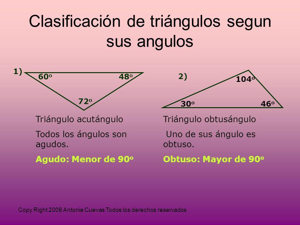Copy Right 2008 Antonia Cuevas Todos los derechos reservados 1) 60 o 48 o 72 o Triángulo acutángulo Todos los ángulos son agudos.