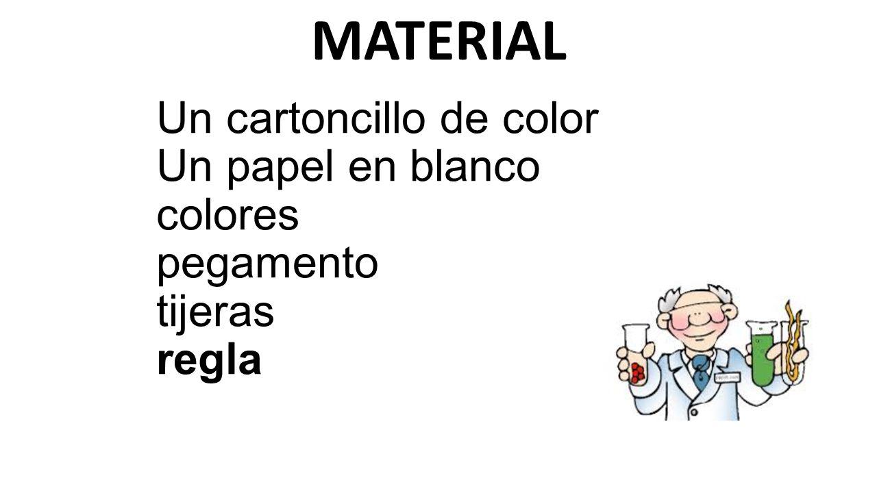 Un cartoncillo de color Un papel en blanco colores pegamento tijeras regla MATERIAL