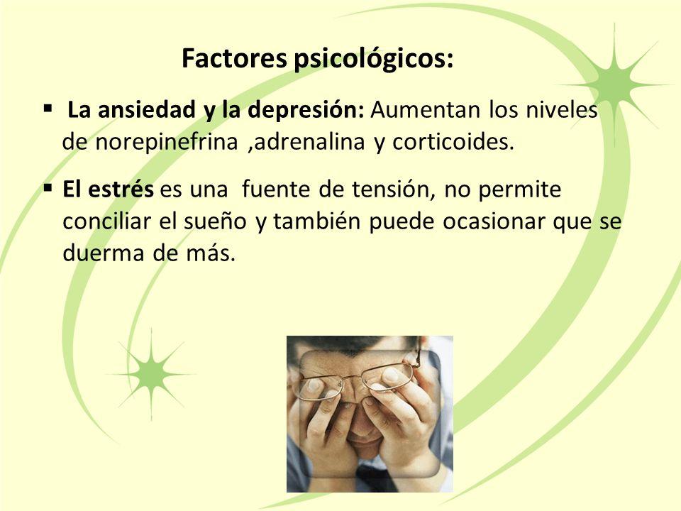 Factores psicológicos:  La ansiedad y la depresión: Aumentan los niveles de norepinefrina,adrenalina y corticoides.