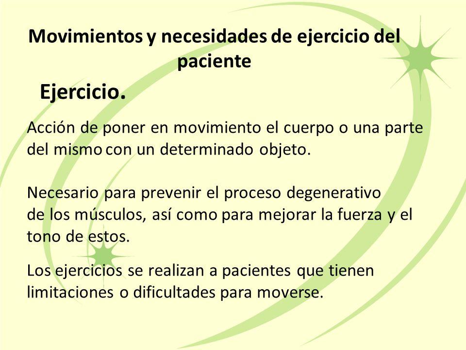 Movimientos y necesidades de ejercicio del paciente Acción de poner en movimiento el cuerpo o una parte del mismo con un determinado objeto.