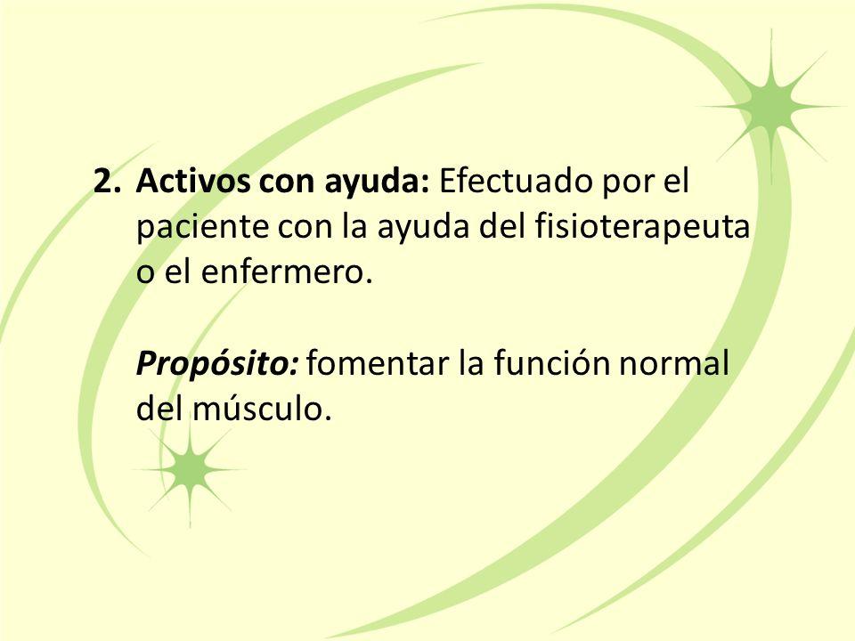 2.Activos con ayuda: Efectuado por el paciente con la ayuda del fisioterapeuta o el enfermero.