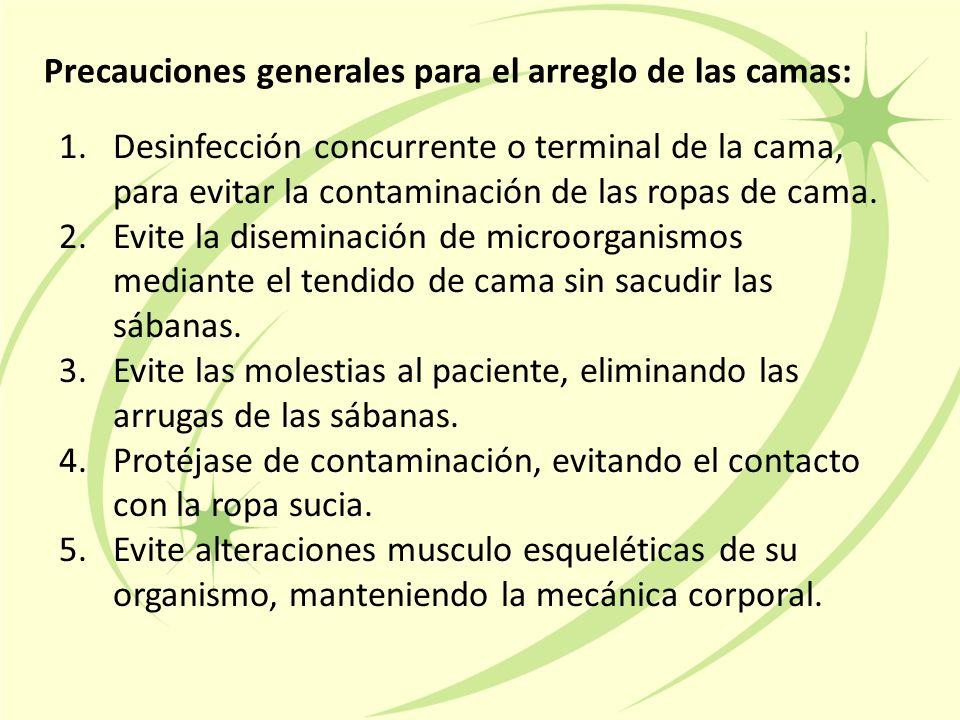 Precauciones generales para el arreglo de las camas: 1.Desinfección concurrente o terminal de la cama, para evitar la contaminación de las ropas de cama.