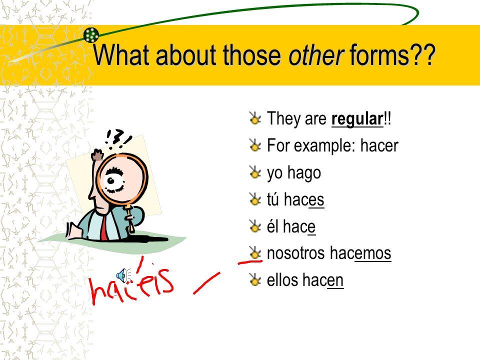 Let's look at those yo forms again… Conocer : yo conozco Hacer: yo hago Poner: yo pongo Saber: yo sé Salir: yo salgo Tener : yo tengo Traer: yo traigo Venir: yo vengo