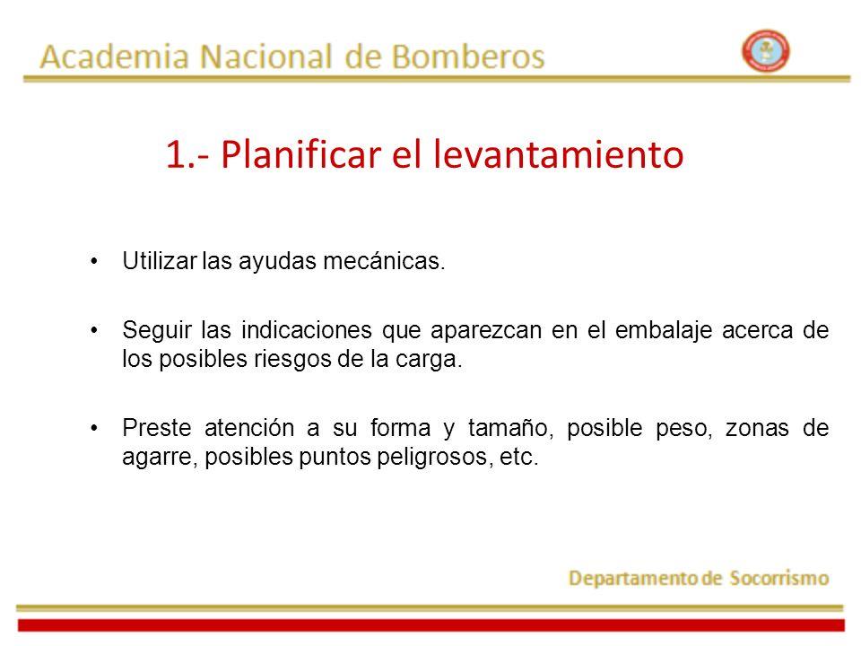 1.- Planificar el levantamiento Utilizar las ayudas mecánicas. Seguir las indicaciones que aparezcan en el embalaje acerca de los posibles riesgos de