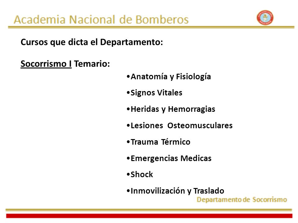 Cursos que dicta el Departamento: Socorrismo I Temario: Anatomía y Fisiología Signos Vitales Heridas y Hemorragias Lesiones Osteomusculares Trauma Tér