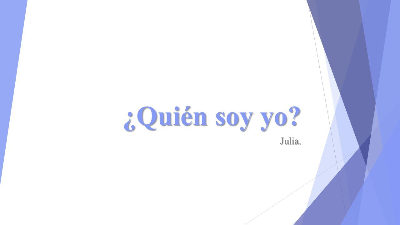 ¿Quién soy yo? Julia.