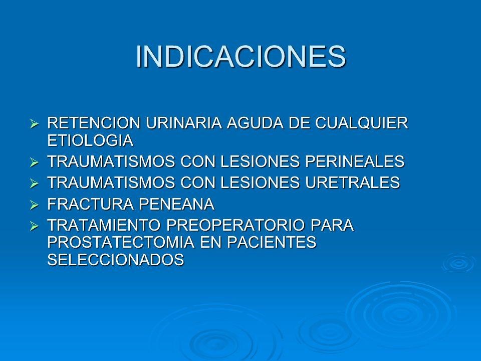 INDICACIONES  RETENCION URINARIA AGUDA DE CUALQUIER ETIOLOGIA  TRAUMATISMOS CON LESIONES PERINEALES  TRAUMATISMOS CON LESIONES URETRALES  FRACTURA