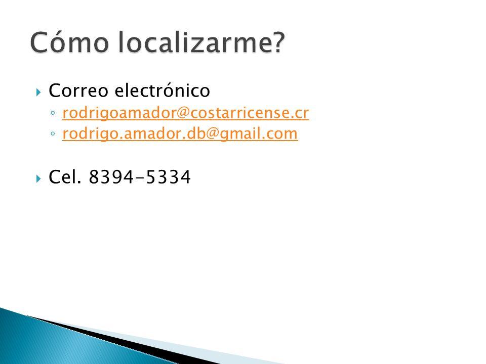  Correo electrónico ◦ rodrigoamador@costarricense.cr rodrigoamador@costarricense.cr ◦ rodrigo.amador.db@gmail.com rodrigo.amador.db@gmail.com  Cel.