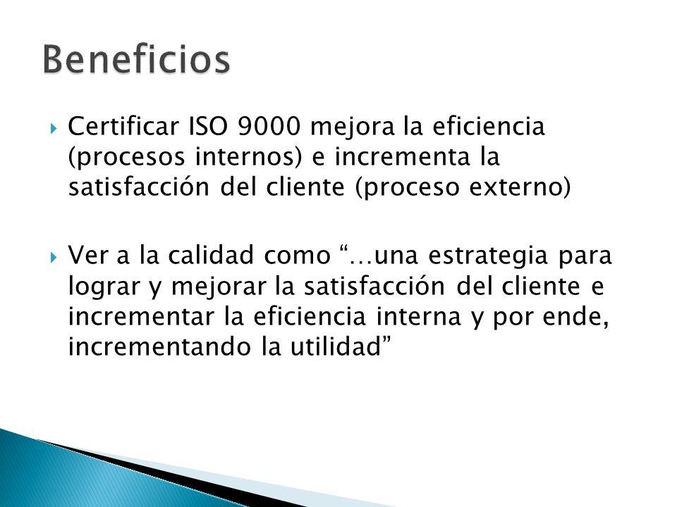 """ Certificar ISO 9000 mejora la eficiencia (procesos internos) e incrementa la satisfacción del cliente (proceso externo)  Ver a la calidad como """"…un"""